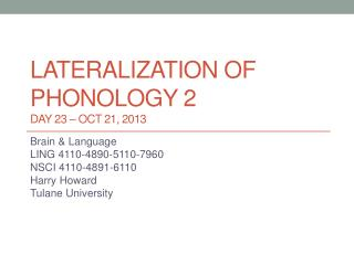 Lateralization of phonology 2 DAY 23 – Oct 21, 2013