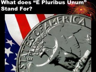 "What does ""E Pluribus Unum"" Stand For?"