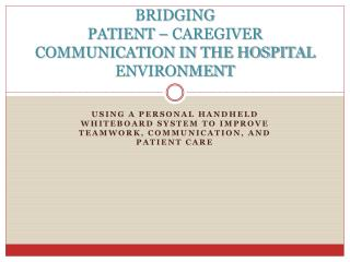 BRIDGING  PATIENT – CAREGIVER  COMMUNICATION IN THE HOSPITAL ENVIRONMENT