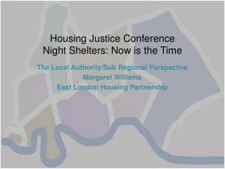 Housing Justice Conference Night Shelters: Now is the Time