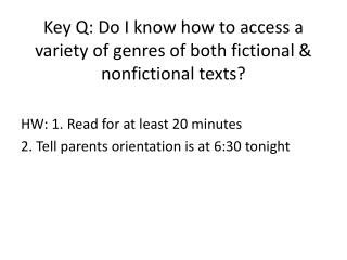Key Q: Do I know how to access a variety of genres of both fictional & nonfictional texts?