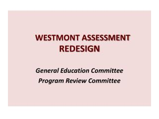 WESTMONT ASSESSMENT  REDESIGN General Education Committee Program Review Committee