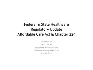 Federal & State Healthcare  Regulatory Update Affordable Care Act & Chapter 224