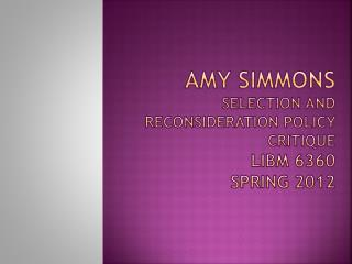 Amy  Simmons Selection and Reconsideration Policy Critique LIBM 6360 Spring 2012