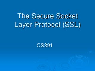 The Secure Socket Layer Protocol (SSL)