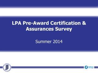 LPA Pre-Award Certification & Assurances Survey Summer 2014