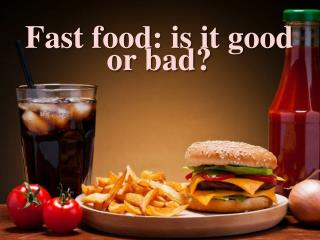 Fast food: is it good or bad?