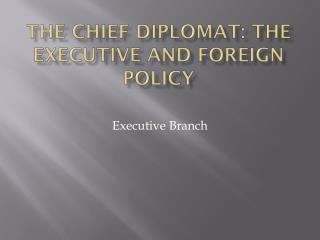 The Chief Diplomat: The Executive and Foreign Policy