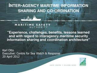 Karl Otto  Executive: Centre for Sea Watch & Response  20 April 2012