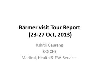 Barmer  visit Tour Report  (23-27 Oct, 2013)