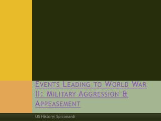 Events Leading to World War II: Military Aggression & Appeasement