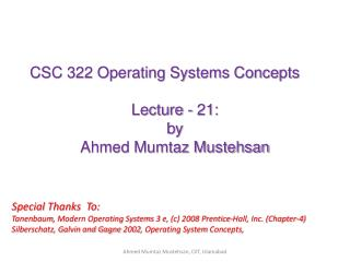 CSC 322 Operating Systems Concepts Lecture - 21: b y   Ahmed Mumtaz Mustehsan
