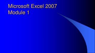 Microsoft Excel  2007  Module 1