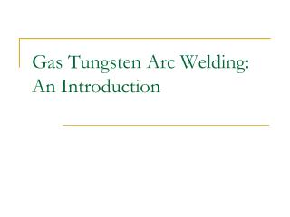 Gas Tungsten Arc Welding: An Introduction