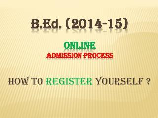 B.E d . (2014-15) Online Admission  Process