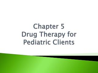 Chapter  5  Drug Therapy for Pediatric Clients