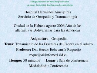 Hospital Hermanos Ameijeiras   Servicio de Ortopedia y Traumatolog a   Ciudad de la Habana agosto 2006 A o de las altern