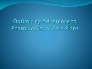 Optimizing Adherence to Pharmaceutical Care Plans