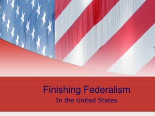 Finishing Federalism
