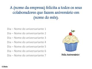 A (nome da empresa) felicita a todos os seus colaboradores que fazem aniversário em (nome do mês):
