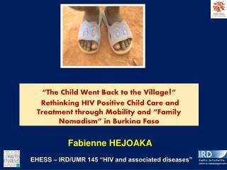 "Fabienne HEJOAKA  EHESS – IRD/UMR 145 ""HIV and associated diseases"""