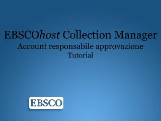 EBSCO host  Collection Manager Account  responsabile approvazione Tutorial