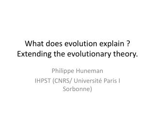 What does evolution explain  ? Extending the  evolutionary theory .