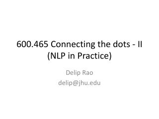 600.465 Connecting the  dots - II (NLP in Practice)