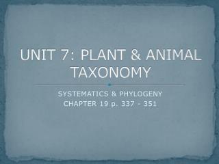 UNIT 7: PLANT & ANIMAL TAXONOMY