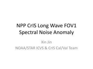 NPP  CrIS  Long Wave FOV1 Spectral Noise Anomaly