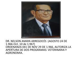 DR. NELSON AMAYA ARREGOCÉS  (AGOSTO 24 DE 1.966-Oct. 10 de 1.967)