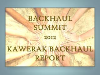 BACKHAUL  SUMMIT 2012 KAWERAK BACKHAUL REPORT