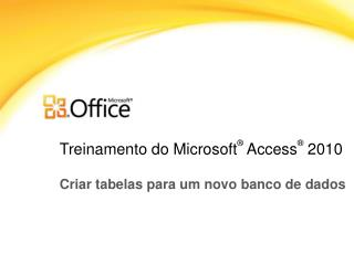 Treinamento do Microsoft ®  Access ® 2010