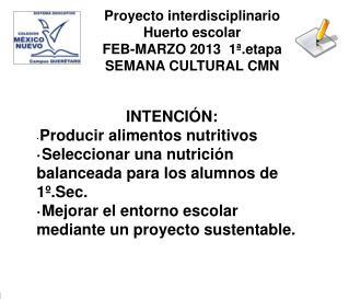 Proyecto interdisciplinario Huerto  escolar F EB-MARZO  2013   1ª.etapa SEMANA CULTURAL CMN