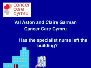 Val Aston and Claire Garman Cancer Care Cymru