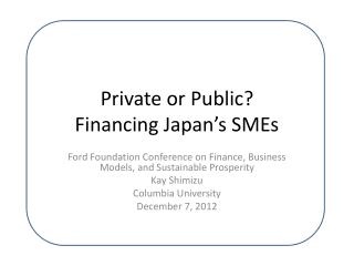 Private or Public?  Financing Japan's SMEs