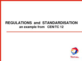 REGULATIONS  and  STANDARDISATION  an example from   CEN/TC 12
