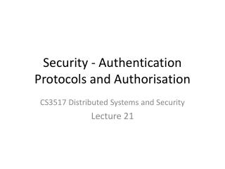 Security - Authentication  Protocols and Authorisation