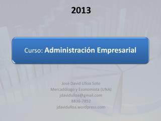 José David Ulloa Soto Mercadólogo y Economista (UNA) jdavidulloa@gmail.com 8836-7892