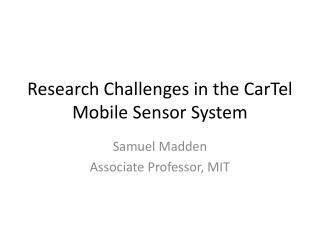 Research Challenges in the  CarTel  Mobile Sensor System