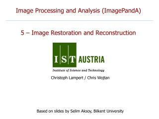 Image Processing and Analysis (ImagePandA) 5 – Image Restoration and Reconstruction