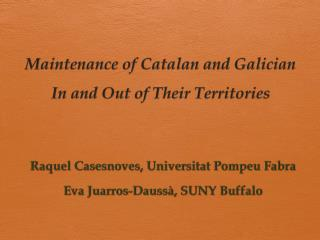 Maintenance of Catalan and Galician In and Out of Their Territories