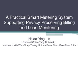 A Practical Smart Metering System Supporting Privacy Preserving Billing and Load Monitoring