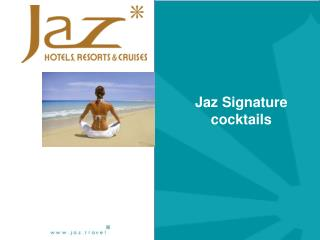 Jaz Signature cocktails