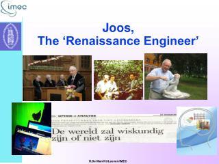 Joos, The 'Renaissance Engineer'