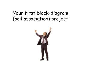 Your first block-diagram  (soil association) project