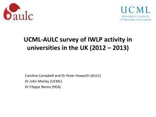 UCML-AULC  survey of IWLP activity in universities in the UK (2012 – 2013)