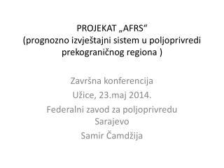 PROJEKAT �AFRS�  (prognozno izvje�tajni sistem u poljoprivredi prekograni?nog regiona )