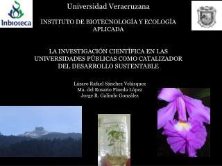Universidad Veracruzana INSTITUTO DE BIOTECNOLOGÍA Y ECOLOGÍA APLICADA