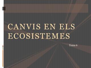 CANVIS EN ELS ECOSISTEMES